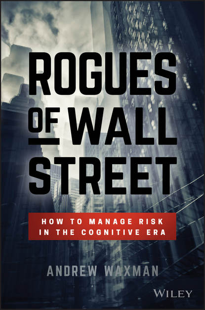 Andrew Waxman Rogues of Wall Street. How to Manage Risk in the Cognitive Era