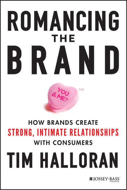 Tim Halloran Romancing the Brand. How Brands Create Strong, Intimate Relationships with Consumers stenzel julia shepard the brand idea managing nonprofit brands with integrity democracy and affinity