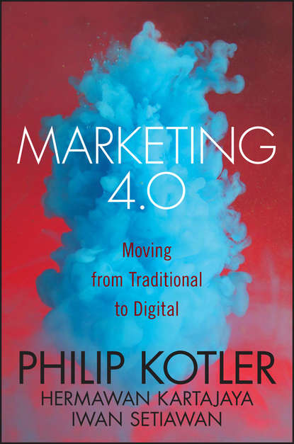 Philip Kotler Marketing 4.0. Moving from Traditional to Digital lisa arthur big data marketing engage your customers more effectively and drive value