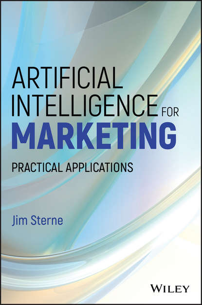 Фото - Jim Sterne Artificial Intelligence for Marketing. Practical Applications jim kukral f attention this book will make you money how to use attention getting online marketing to increase your revenue