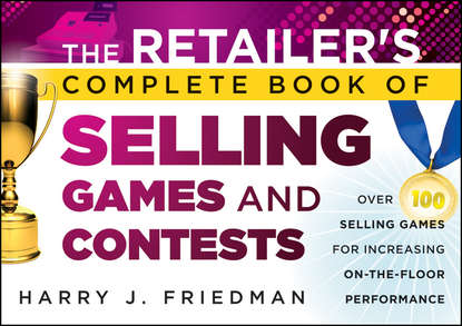 Harry Friedman J. The Retailer's Complete Book of Selling Games and Contests. Over 100 Selling Games for Increasing on-the-floor Performance lambert brian sales chaos using agility selling to think and sell differently