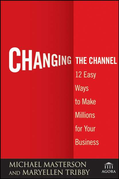 Michael Masterson Changing the Channel. 12 Easy Ways to Make Millions for Your Business e marketing page 10