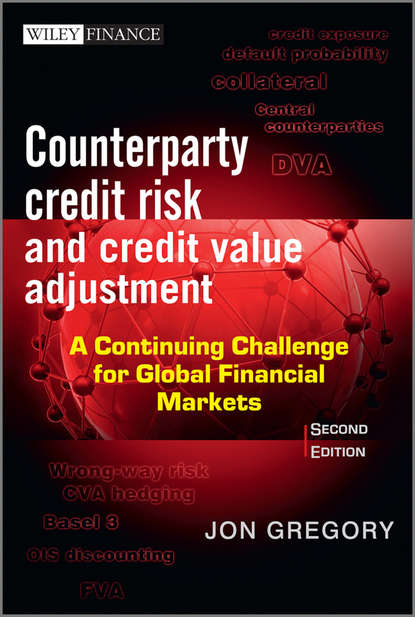 Jon Gregory Counterparty Credit Risk and Credit Value Adjustment. A Continuing Challenge for Global Financial Markets
