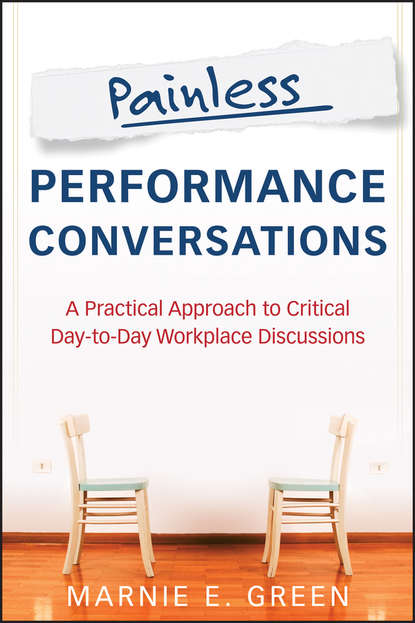 Marnie Green E. Painless Performance Conversations. A Practical Approach to Critical Day-to-Day Workplace Discussions difficult conversations how to discuss what matters most