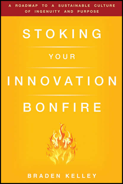 Braden Kelley Stoking Your Innovation Bonfire. A Roadmap to a Sustainable Culture of Ingenuity and Purpose