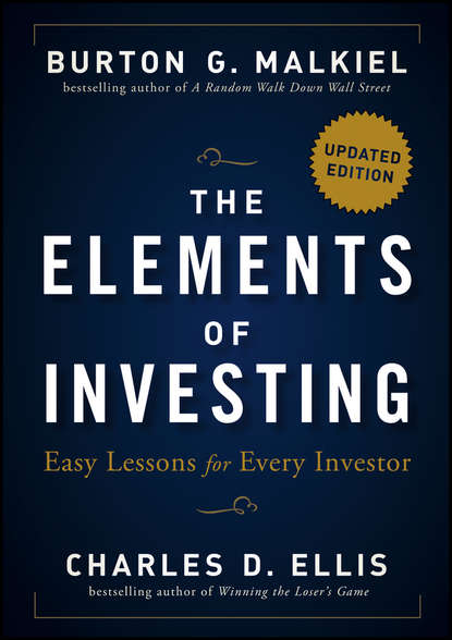 Charles D. Ellis The Elements of Investing. Easy Lessons for Every Investor jack brennan straight talk on investing what you need to know
