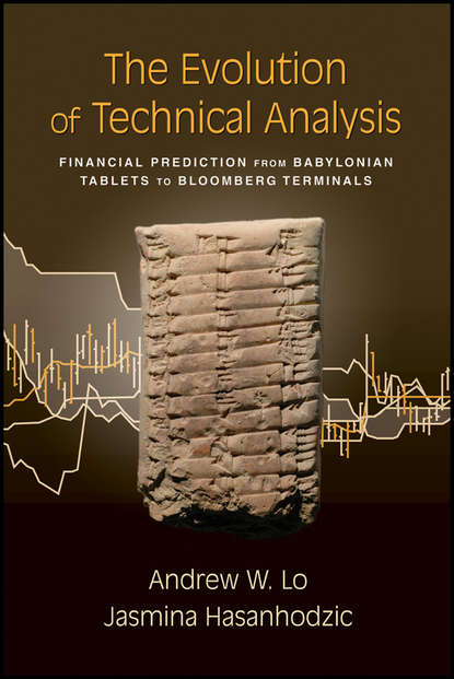 Jasmina Hasanhodzic The Evolution of Technical Analysis. Financial Prediction from Babylonian Tablets to Bloomberg Terminals