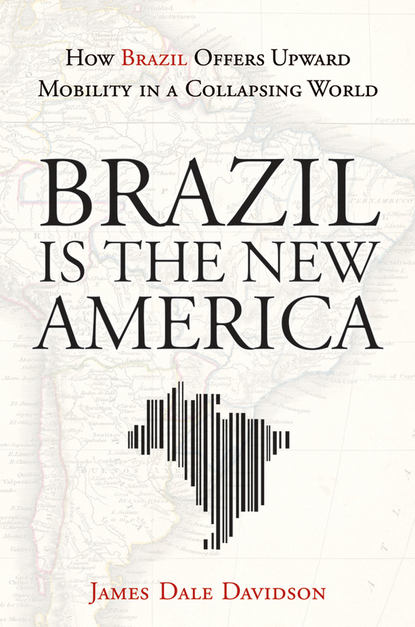 James Davidson Dale Brazil Is the New America. How Brazil Offers Upward Mobility in a Collapsing World how america lost its secrets