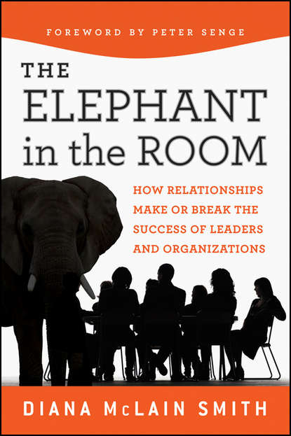 Peter Senge Elephant in the Room. How Relationships Make or Break the Success of Leaders and Organizations bill george getting change right how leaders transform organizations from the inside out