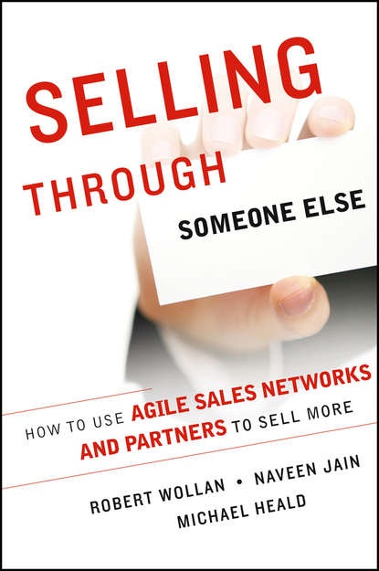 Robert Wollan Selling Through Someone Else. How to Use Agile Sales Networks and Partners to Sell More lambert brian sales chaos using agility selling to think and sell differently