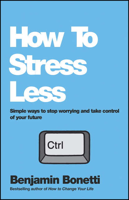 Фото - Benjamin Bonetti How To Stress Less. Simple ways to stop worrying and take control of your future nagoski emily nagoski amelia burnout solve your stress cycle