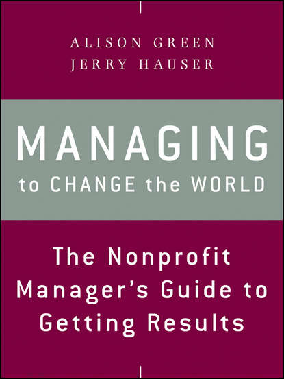 Alison Green Managing to Change the World. The Nonprofit Manager's Guide to Getting Results stenzel julia shepard the brand idea managing nonprofit brands with integrity democracy and affinity