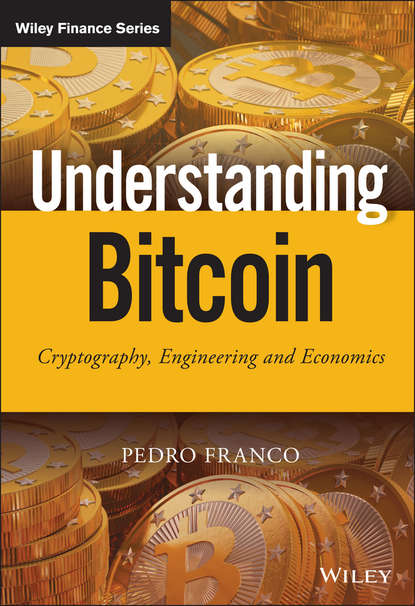 Pedro Franco Understanding Bitcoin. Cryptography, Engineering and Economics