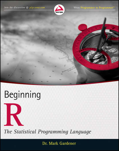 Mark Gardener Beginning R. The Statistical Programming Language netscape r and the world wide web for dummies r