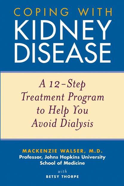 Mackenzie Walser Coping with Kidney Disease. A 12-Step Treatment Program to Help You Avoid Dialysis anatomic model of kidney pathological model of kidney
