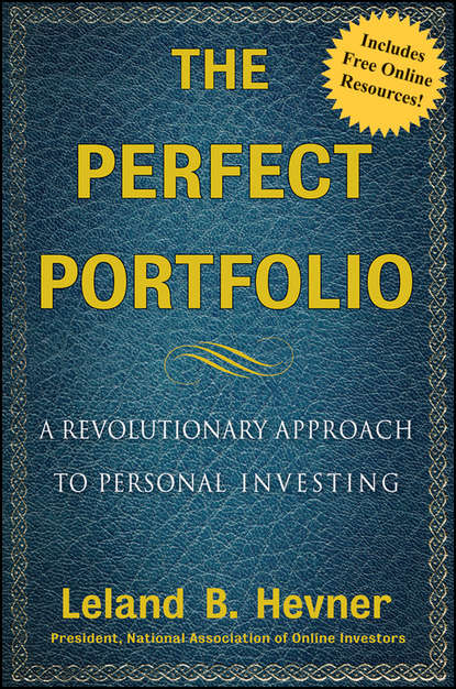Leland Hevner B. The Perfect Portfolio. A Revolutionary Approach to Personal Investing martin truax the evergreen portfolio timeless strategies to survive and prosper from investing pros