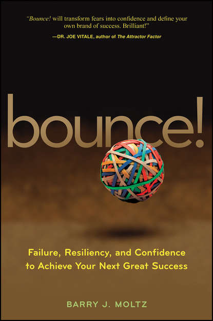 Barry Moltz J. Bounce!. Failure, Resiliency, and Confidence to Achieve Your Next Great Success universal jurisdiction a qualified success
