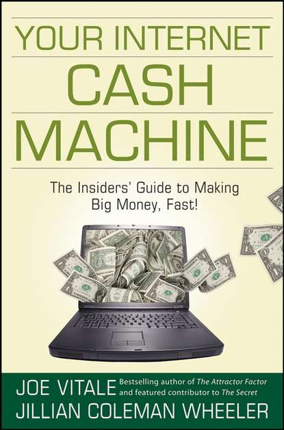 Joe Vitale Your Internet Cash Machine. The Insiders' Guide to Making Big Money, Fast! maciej kranz building the internet of things implement new business models disrupt competitors transform your industry