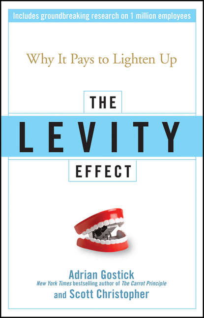 Adrian Gostick The Levity Effect. Why it Pays to Lighten Up adrian gostick the invisible employee using carrots to see the hidden potential in everyone