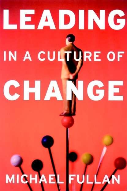 Michael Fullan Leading in a Culture of Change michael fullan leadership
