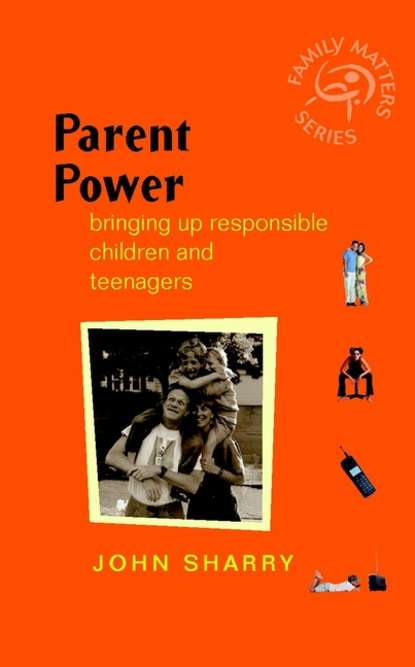 John Sharry Parent Power. Bringing Up Responsible Children and Teenagers steve biddulph the secret of happy children a guide for parents
