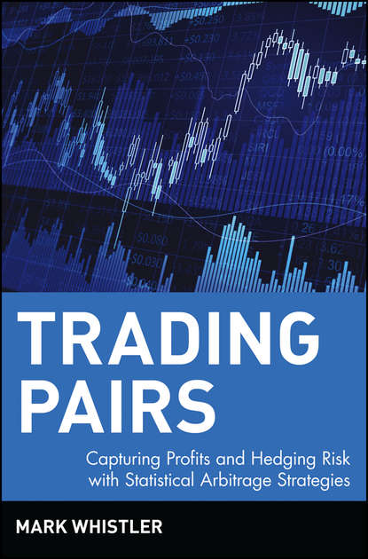 Mark Whistler Trading Pairs. Capturing Profits and Hedging Risk with Statistical Arbitrage Strategies vessey mark a companion to augustine