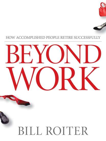 Bill Roiter Beyond Work. How Accomplished People Retire Successfully r manju shree work life balance and life satisfaction of women critical care nurses