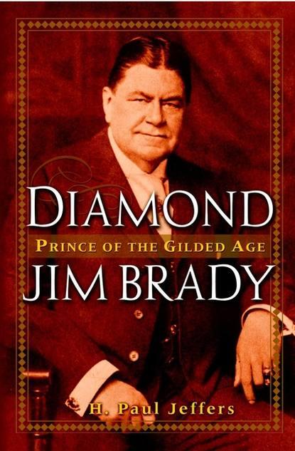H. Paul Jeffers Diamond Jim Brady. Prince of the Gilded Age недорого