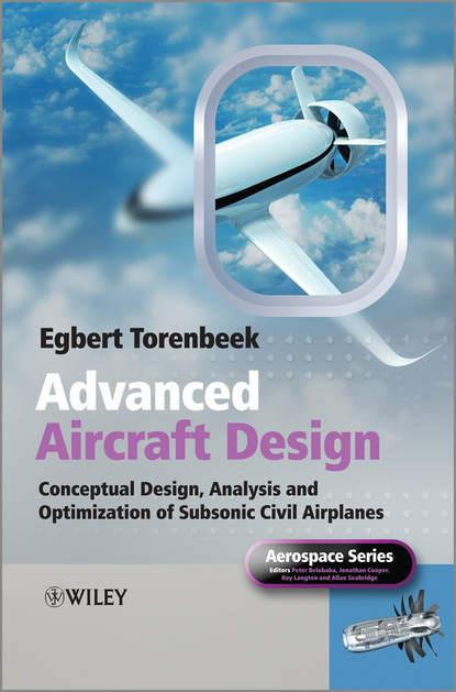 Egbert Torenbeek Advanced Aircraft Design. Conceptual Design, Technology and Optimization of Subsonic Civil Airplanes forrester alexander i j aircraft aerodynamic design geometry and optimization