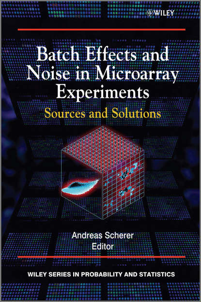 Andreas Scherer Batch Effects and Noise in Microarray Experiments. Sources and Solutions cecil smith l control of batch processes