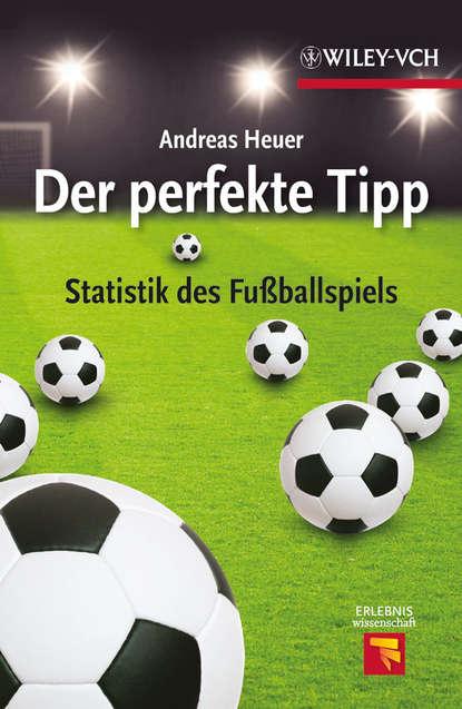 Andreas Heuer Der perfekte Tipp. Statistik des Fußballspiels the soccer book