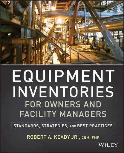 R. Keady A. Equipment Inventories for Owners and Facility Managers. Standards, Strategies and Best Practices ifma eric teicholz technology for facility managers the impact of cutting edge technology on facility management