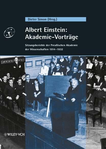 Dieter Simon Albert Einstein: Akademie-Vorträge. Sitzungsberichte der Preußischen Akademie der Wissenschaften 1914 - 1932 nadine erdmann die totenbändiger band 2 die akademie