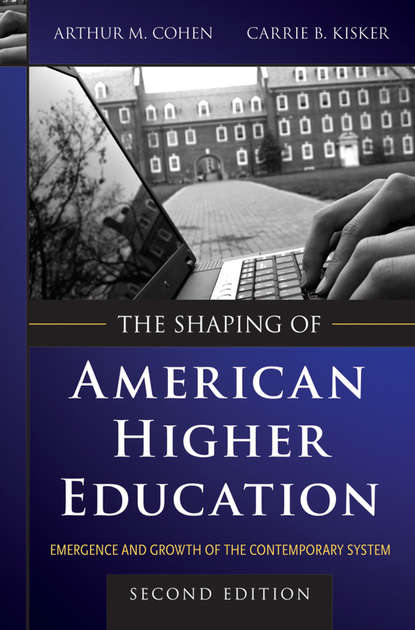 Kisker Carrie B. The Shaping of American Higher Education. Emergence and Growth of the Contemporary System higher education