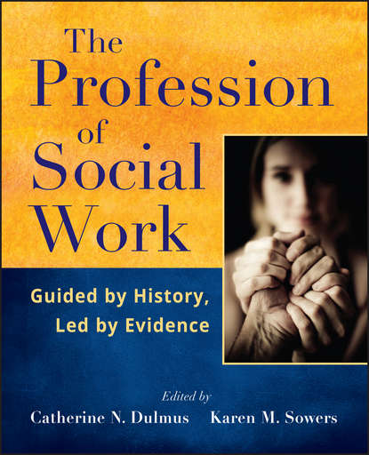 Dulmus Catherine N. The Profession of Social Work. Guided by History, Led by Evidence dulmus catherine n the profession of social work guided by history led by evidence