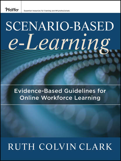 Clark Ruth C. Scenario-based e-Learning. Evidence-Based Guidelines for Online Workforce Learning catherine sanders m surviving grief and learning to live again