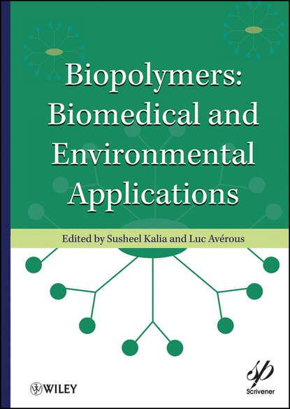 Фото - Kalia Susheel Biopolymers. Biomedical and Environmental Applications kalia susheel biopolymers biomedical and environmental applications