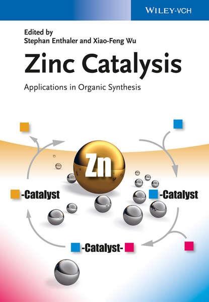 Wu Xiao-Feng Zinc Catalysis. Applications in Organic Synthesis functionalized porous nanoreactors in organic reactions