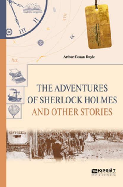 Артур Конан Дойл The adventures of sherlock holmes. Selected stories. Приключения шерлока холмса. Избранные рассказы