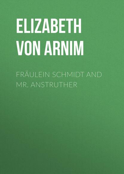 Elizabeth von Arnim Fräulein Schmidt and Mr. Anstruther elizabeth von arnim enchanted april