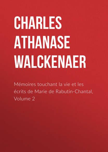 Charles Athanase Walckenaer Mémoires touchant la vie et les écrits de Marie de Rabutin-Chantal, Volume 2 charles athanase walckenaer essai sur l histoire de l espece humaine