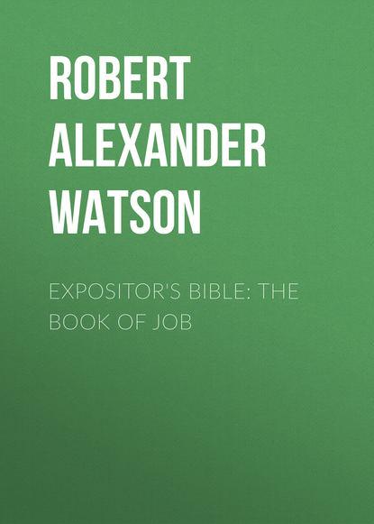 Robert Alexander Watson Expositor's Bible: The Book of Job недорого