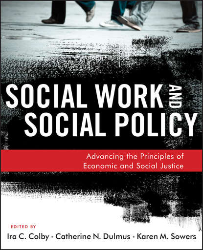 Karen Sowers M. Social Work and Social Policy. Advancing the Principles of Economic and Social Justice dulmus catherine n the profession of social work guided by history led by evidence