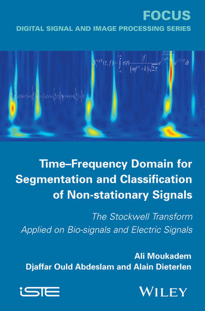 Ali Moukadem Time-Frequency Domain for Segmentation and Classification of Non-stationary Signals. The Stockwell Transform Applied on Bio-signals and Electric Signals