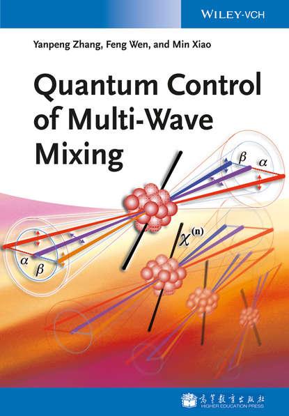 Фото - Min Xiao Quantum Control of Multi-Wave Mixing shapiro moshe quantum control of molecular processes