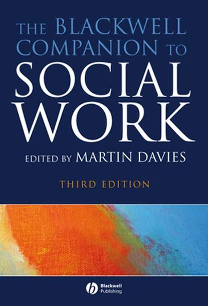 Martin Davies The Blackwell Companion to Social Work, eTextbook dulmus catherine n the profession of social work guided by history led by evidence