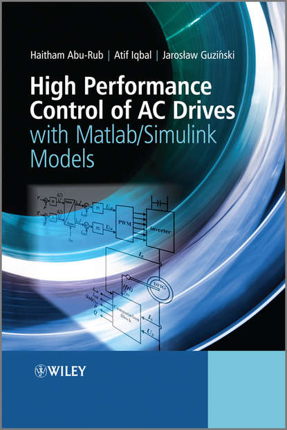 Фото - Haitham Abu-Rub High Performance Control of AC Drives with Matlab / Simulink Models cortes patricio predictive control of power converters and electrical drives