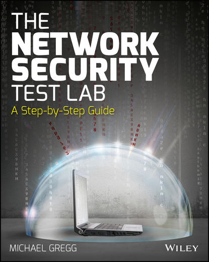 Michael Gregg The Network Security Test Lab. A Step-by-Step Guide