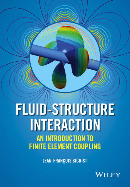 Jean-François Sigrist Fluid-Structure Interaction. An Introduction to Finite Element Coupling chongmin song the scaled boundary finite element method introduction to theory and implementation