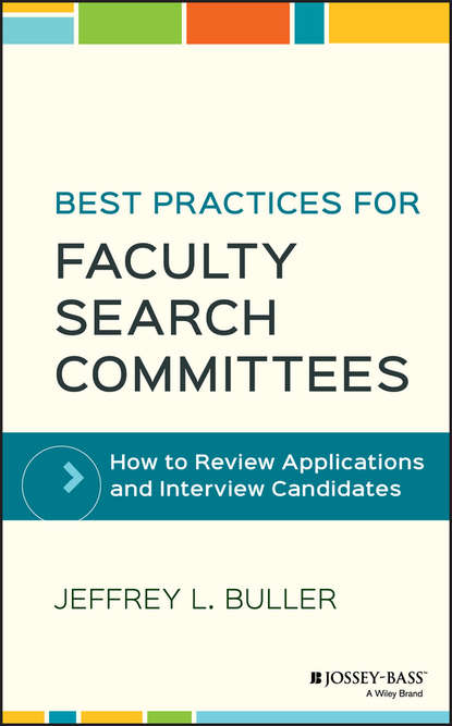 Jeffrey Buller L. Best Practices for Faculty Search Committees. How to Review Applications and Interview Candidates jeffrey l buller best practices in faculty evaluation a practical guide for academic leaders
